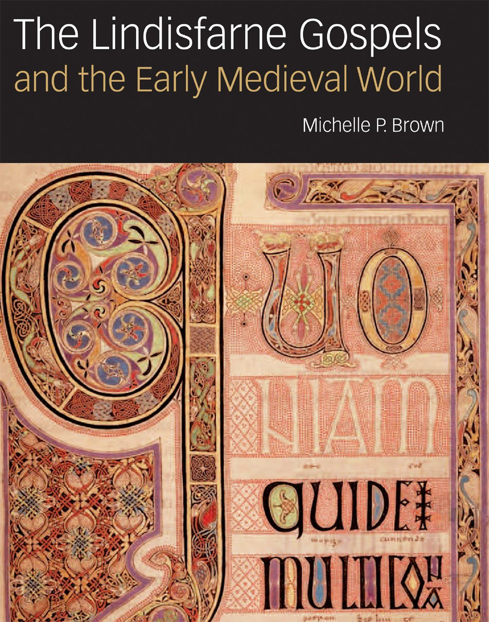 The Lindisfarne Gospels and the Early Medieval World: Michelle P. Brown:  9780712358019: Amazon.com: Books
