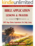 Bible Application Lessons and Prayers: 365 Days Divine Inspirations For Daily Living