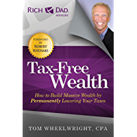 Tax-Free Wealth: How to Build Massive Wealth by Permanently Lowering Your Taxes (Rich Dad Advisors) (English Edition)