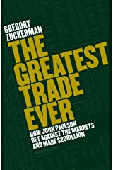 The Greatest Trade Ever: How John Paulson Bet Against the Markets and Made $20 Billion Kindle Edition