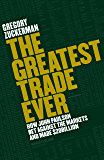 The Greatest Trade Ever: How John Paulson Bet Against the Markets and Made $20 Billion