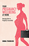 Your Pregnancy Wellbeing at Work: Managing Work and Pregnancy Successfully
