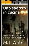 Uno spettro in cucina: Una storia di fantasmi e amori non corrisposti
