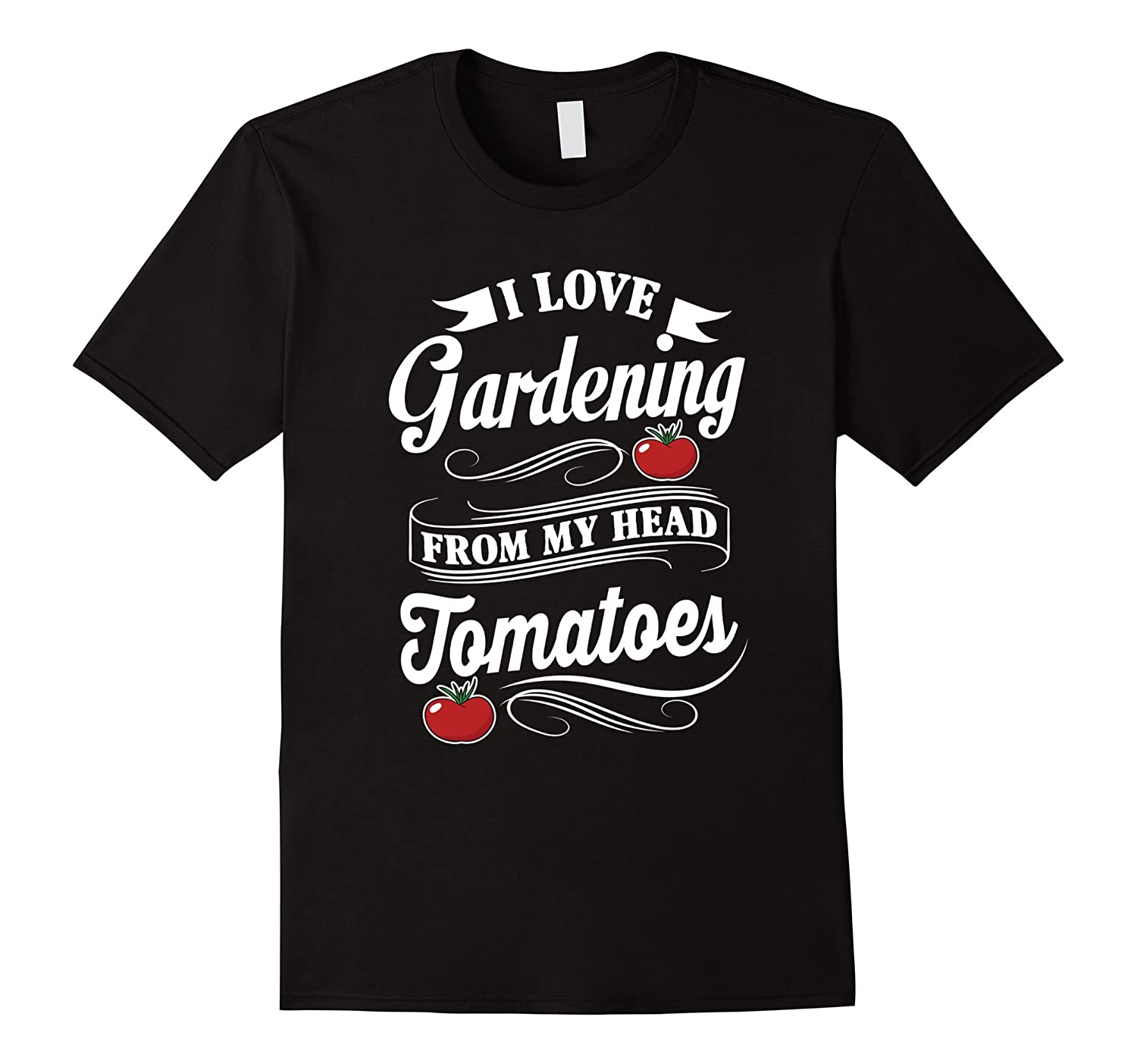 I love gardening from my head tomatoes t shirt graphic tee for Gardening is my passion