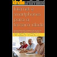 Internet e smartphones para a terceira idade: A nova forma de comunicação ao acesso de todas suas vivências e necessidades