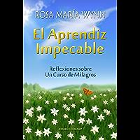 El Aprendiz Impecable: Reflexiones sobre Un Curso de Milagros