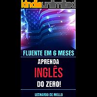 Fluente Em 6 Meses: Aprenda Inglês do Zero!