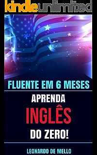 Fluente Em 6 Meses: Aprenda Inglês do Zero! (Portuguese Edition)