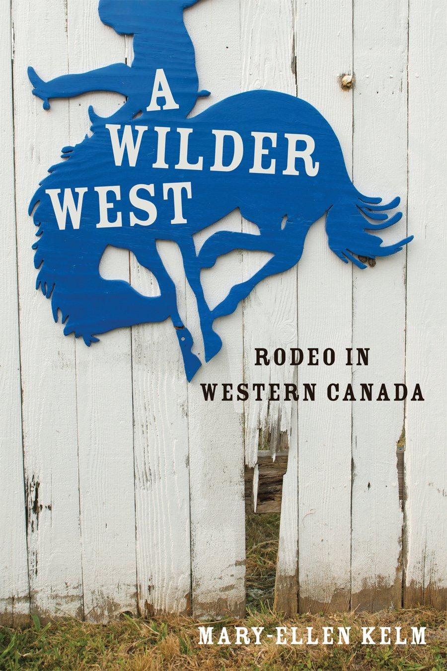 A Wilder West: Rodeo in Western Canada pdf
