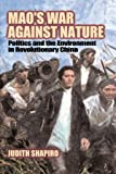Mao's War Against Nature: Politics and the Environment in Revolutionary China (Studies in Environment and History)