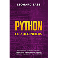 Python For Beginners: The Ultimate Crash Course In Python. A Smart Guide To Mastering The Powerful Programming Language…