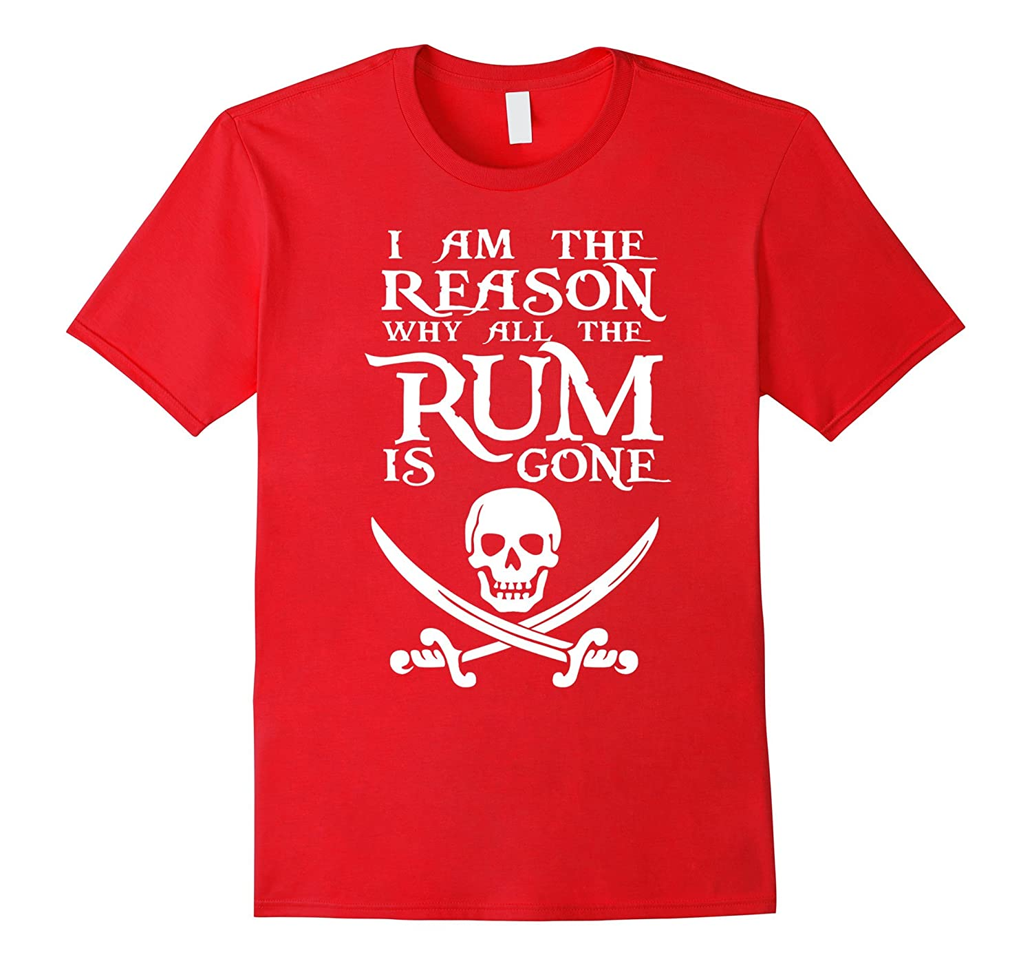 I Am The Reason Why All The Rum Is Gone Shirt-TH