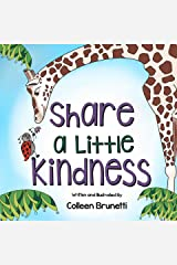 Share a Little Kindness: A book to teach about all the good we can be in the world Kindle Edition
