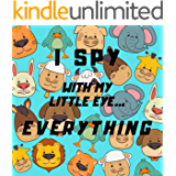 I Spy With My Little Eye Everything: A Fun Guessing Game Book For 2-7 Year Olds | Fun Activity Picture Book For Kids |  Perfect Gift For Boys and Girls