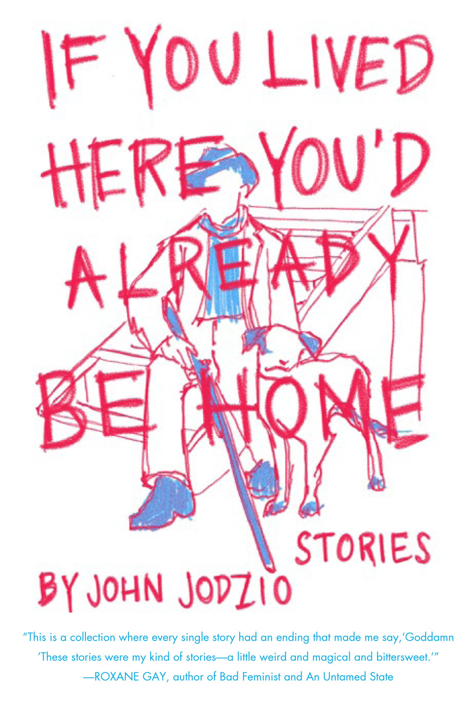 If You Lived Here You'd Already Be Home: Stories: John Jodzio:  9781593766634: Amazon: Books