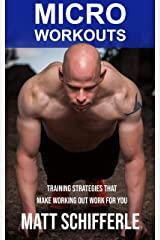 MICRO WORKOUTS: Training Strategies That Make Working Out Work For You Kindle Edition