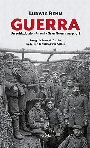 Guerra: Un soldado alemán en la Gran Guerra 1914-1918 eBook: Renn, Ludwig, Castillo Cáceres, Fernando, Pérez-Galdós, Natalia: Amazon.es: Tienda Kindle