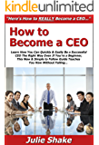 How to Become a CEO: Learn How You Can Quickly & Easily Be a Successful CEO The Right Way Even If You're a Beginner, This New & Simple to Follow Guide Teaches You How Without Failing