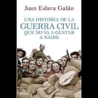 Una historia de la guerra civil que no va a gustar a nadie (volumen independiente) (Spanish Edition)