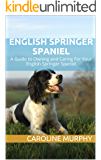 English Springer Spaniel: A Guide to Owning and Caring For Your English Springer Spaniel