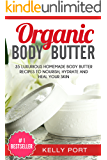 Organic Body Butter 35 Luxurious Homemade Body Butter Recipes To Nourish, Hydrate and Heal Your Skin (Lotion making, Lotion bars, Lotion bar recipes, Lotion diy, Lotion making books, Lotionmaking)