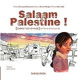 Salaam Palestine: Carnet de voyage en terre d'humanité