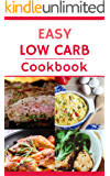 Easy Low Carb Cookbook: Delicious And Easy Low Carb Recipes For Helping You Lose Weight!
