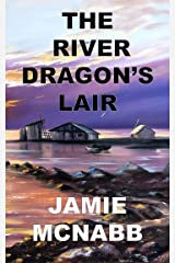 THE RIVER DRAGON'S LAIR Kindle Edition