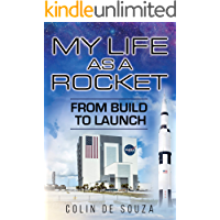 My life as a Rocket: From build to launch (English Edition)