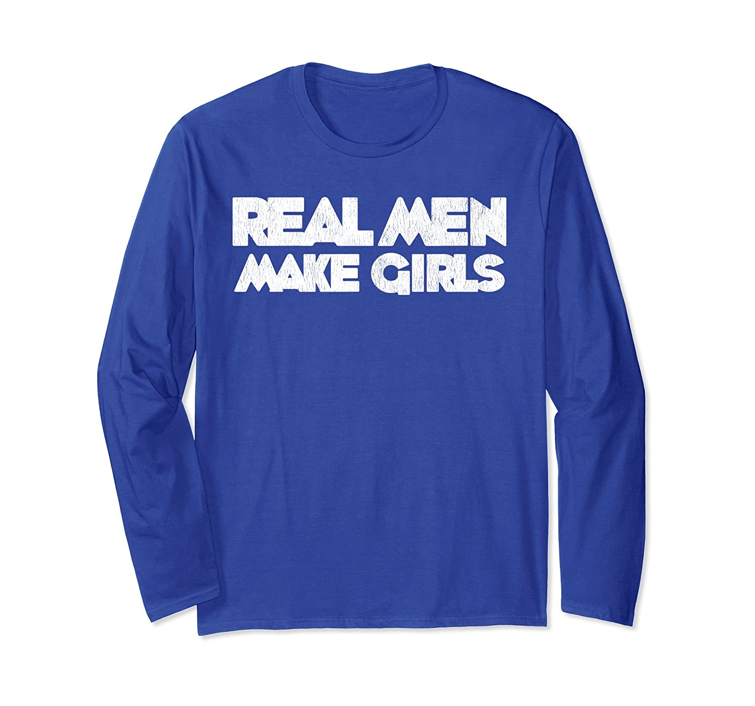 Real Men Make Girls Funny Fathers Long Sleeve T-shirt-ah my shirt one gift