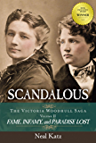 Scandalous: Fame, Infamy, and Paradise Lost (The Victoria Woodhull Saga Book 2)