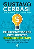 Empreendedores inteligentes enriquecem mais: Inteligência financeira para quem já tem ou quer começar o próprio negócio