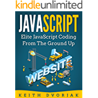 JavaScript: Elite JavaScript Coding From The Ground Up (DIY JavaScript Book 4) (English Edition)