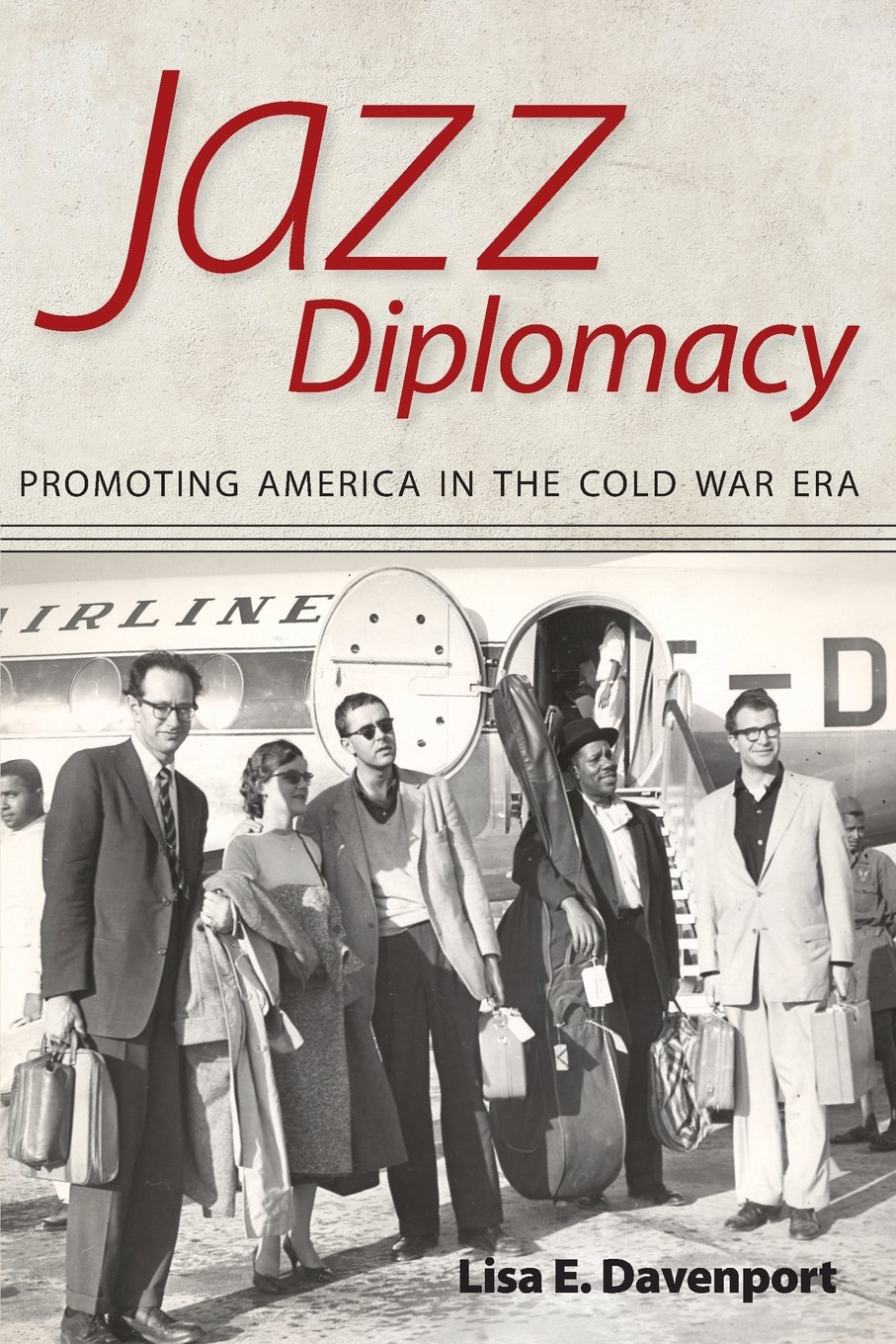 Jazz Diplomacy: Promoting America in the Cold War Era (American Made Music Series)