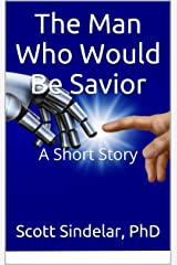 The Man Who Would Be Savior: A Short Story Kindle Edition