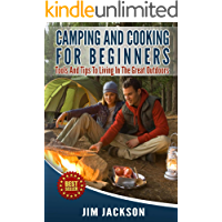 Camping: And : Cooking: For Beginners: Tools, And, Tips, To, Living, In The, Great Outdoors, (Meals, Hiking, Bush craft…