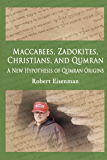 Maccabees, Zadokites,Christians, and Qumran: A New Hypothesis Of Qumran Origins