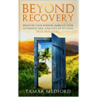 Beyond Recovery: Discover your purpose, embrace your authentic self, and live up to your true potential