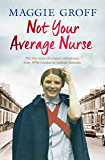 Not Your Average Nurse: From 1970s London to Outback Australia, the True Story of an Unlikely Girl and an Extraordinary Career