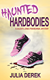 Haunted Hardbodies: A Celeste Jones Paranormal Mystery Book 1