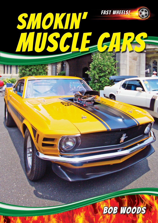 Smokin\' Muscle Cars (Fast Wheels!): Bob Woods: 9781622850907: Amazon ...