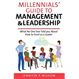 Millennials' Guide to Management & Leadership: What No One Ever Told you About How to Excel as a Leader