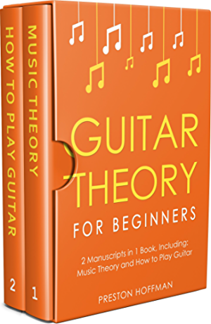 Guitar Theory: For Beginners - Bundle - The Only 2 Books You Need to Learn Guitar Music Theory; Guitar Method and Guitar Technique Today (Music Best Seller Book 5)