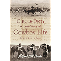 Circle-Dot: A True Story of Cowboy Life Forty Years Ago (1907)