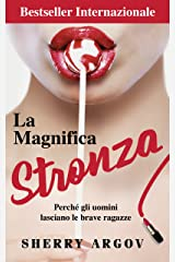 La Magnifica Stronza: Perché Gli Uomini Lasciano Le Brave Ragazze / Why Men Marry Bitches - Italian Edition eBook Kindle