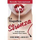 La Magnifica Stronza: Perché Gli Uomini Lasciano Le Brave Ragazze / Why Men Marry Bitches - Italian Edition