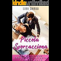 Piccola Sporcacciona: relazione tra una segretaria e il suo capo (romanzi extra passion) (romanzi hot) (romanzi d' amore per donne)
