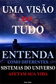 Uma Visão do Tudo: Entenda como  diferentes sistemas do universo afetam sua vida