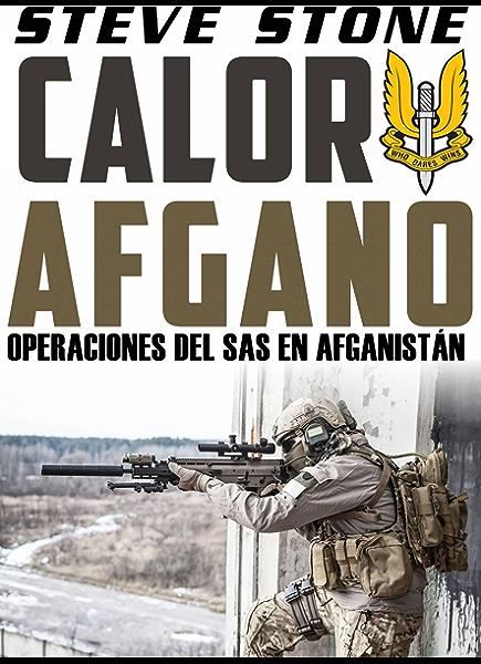 Calor Afgano: Operaciones del SAS En Afghanistan eBook: Stone, Steve, Ledezma Millán, Jorge: Amazon.es: Tienda Kindle