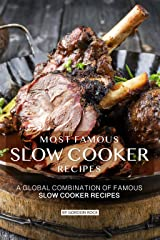 Most Famous Slow Cooker Recipes: A Global Combination of Famous Slow Cooker Recipes Kindle Edition